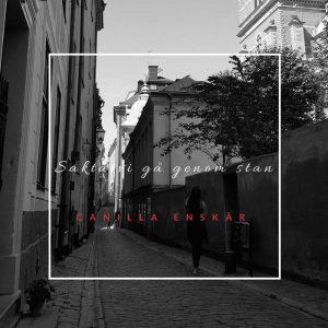 Canilla Enskär: Sakta vi gå genom stan